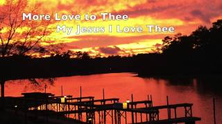 More Love to Thee - My Jesus I Love Thee