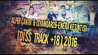 ISyanQaR26 Ft Alper Çakır - Enerji Kesintisi ( Diss Track +18 ) 2016 Beat By Berkay Çandır