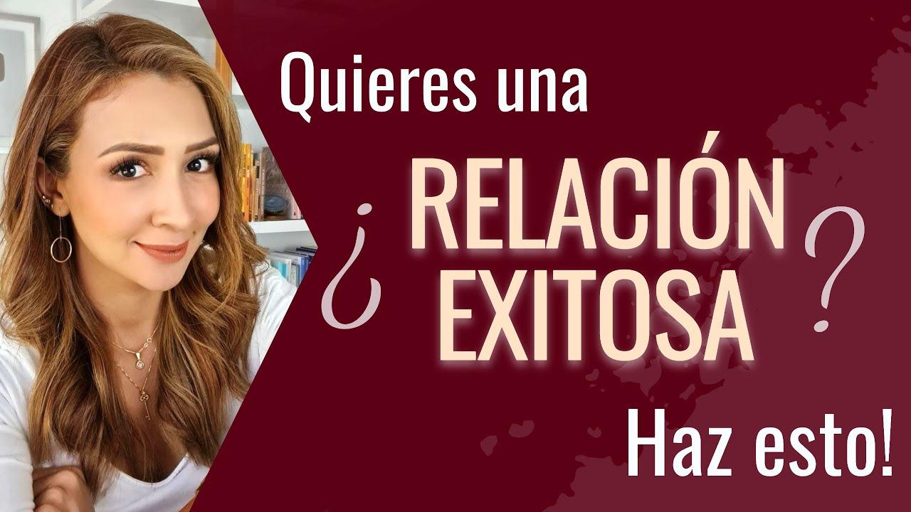 ¿Quieres una RELACIÓN EXITOSA?  ¡HAZ ESTO!  | Psicóloga Maria Elena Badillo
