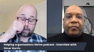 Helping organisations thrive podcast - interview with Omar L. Harris