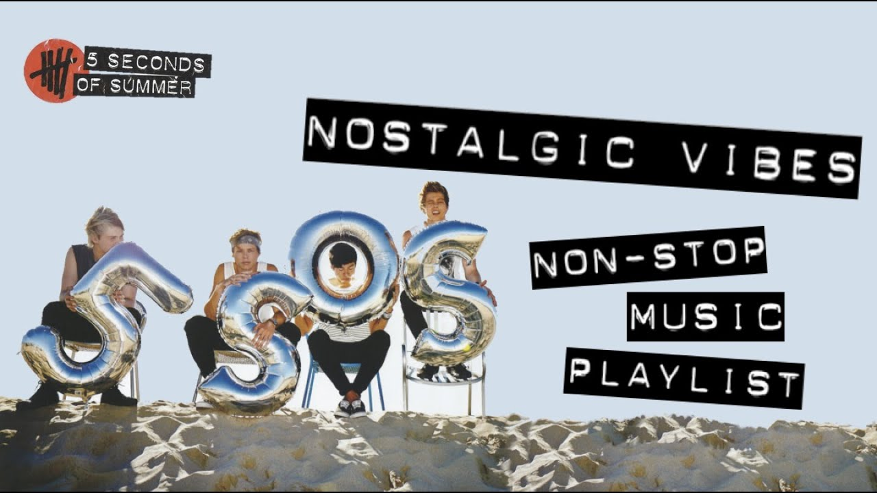 Nostalgic Vibes 5sos Non Stop Music Playlist Youtube