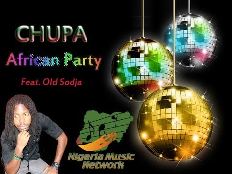 Chupa  African Party ft Old Sodja African Music 2014