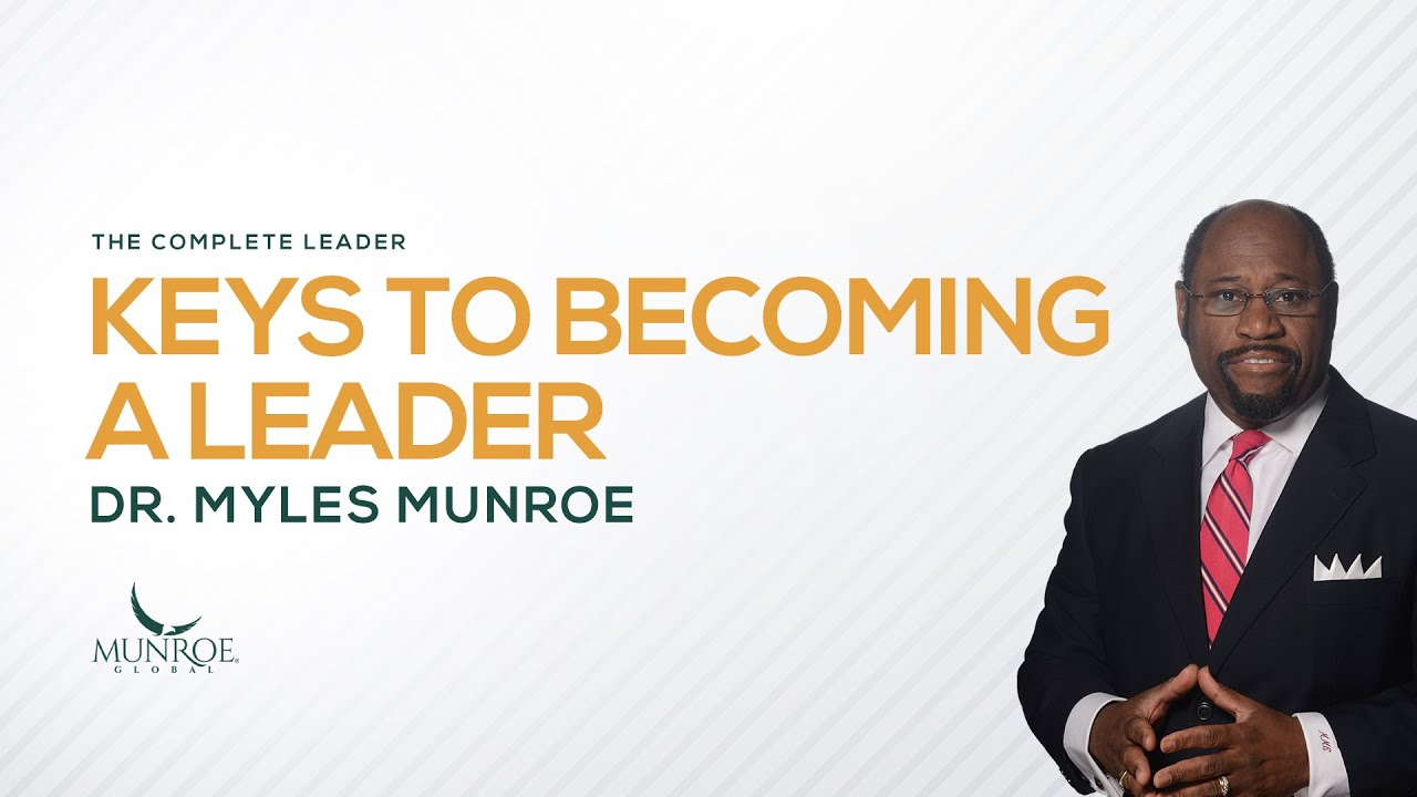 Keys To Becoming A Leader | Dr. Myles Munroe