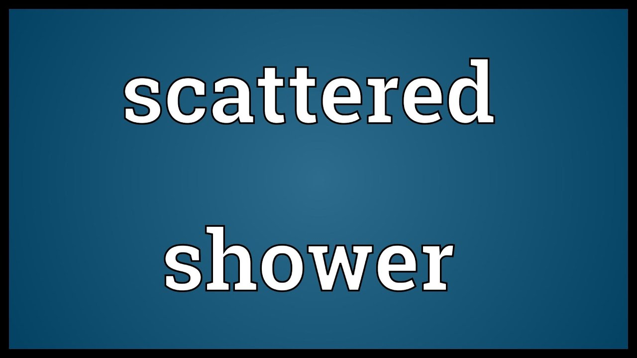 Quot Definition Scattered Shower Meaning  Youtube