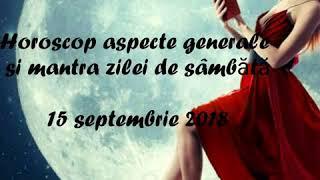 Horoscop aspecte generale si mantra zilei de sâmbătă 15 septembrie 2018