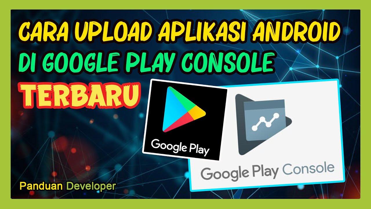 cara upload aplikasi android di google play console terbaru