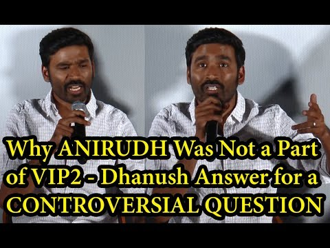 Dhanush Controversial Answer for, WHY ANIRUDH Was Not a Part of VIP2   VIP2 PressMeet - BB