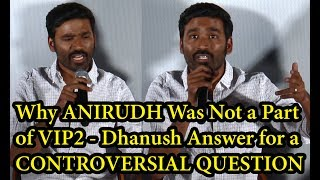 Dhanush Controversial Answer for, WHY ANIRUDH Was Not a Part of VIP2 | VIP2 PressMeet - BB