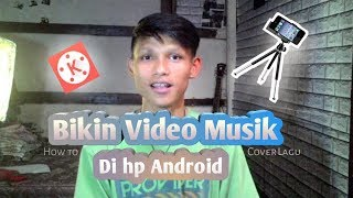 Cara Membuat Video Musik Cover Lagu Di Android Kinemaster Pro
