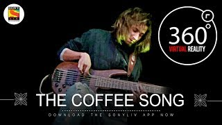 The Coffee Song | Team Malhaar | 4K 360˚ Music videos | SonyLIV Music