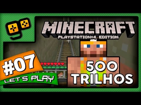 Let's Play: Minecraft PS4 - Parte 7 - 500 Trilhos