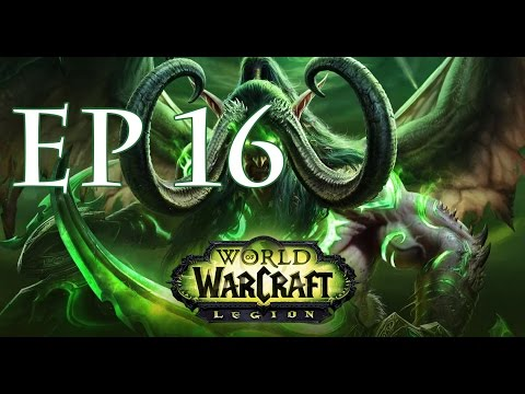 WoW: Legion Ep 16 - A Growing Crisis