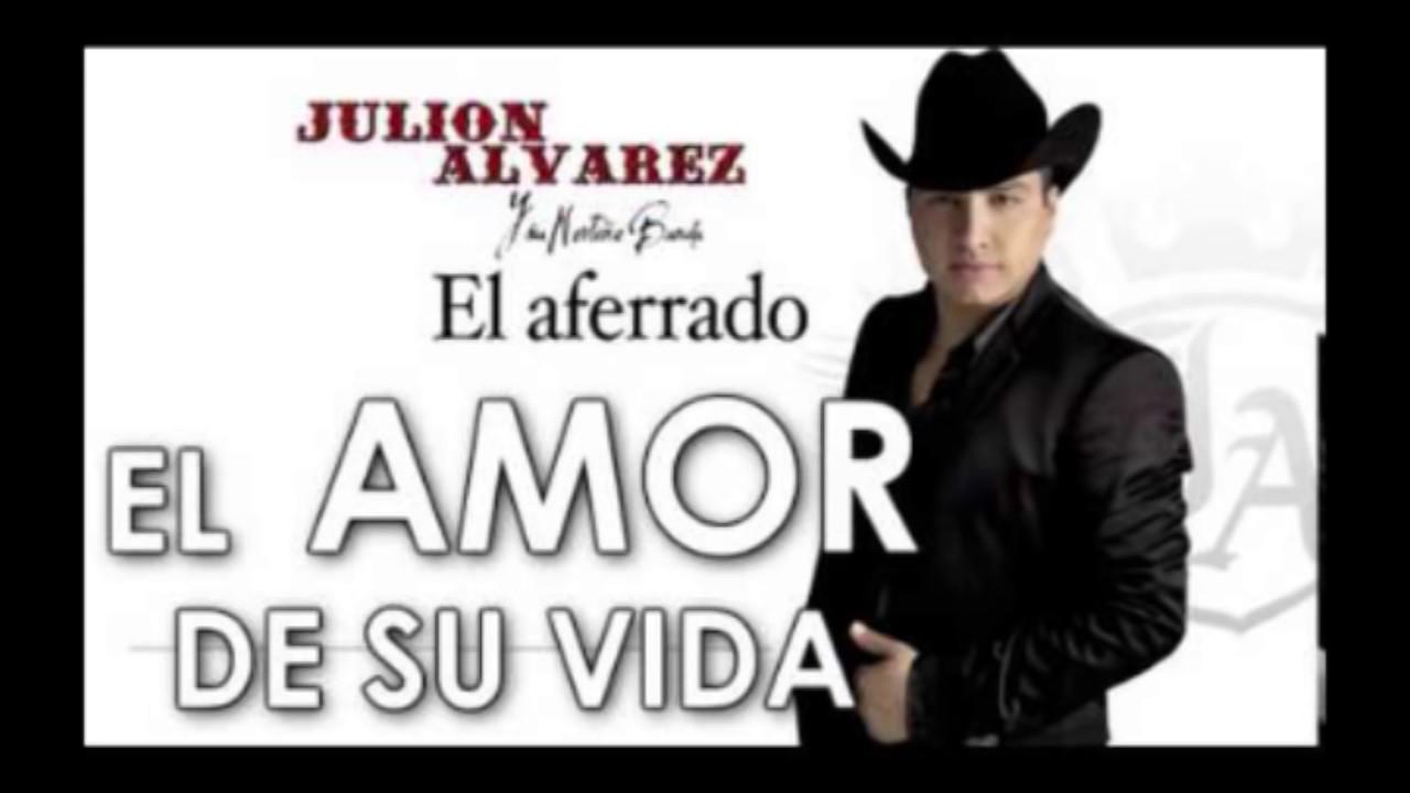 El Amor De Su Vida Julión álvarez Letra Youtube