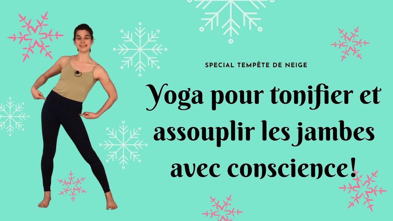 Yoga pour tonifier et assouplir les jambes avec conscience! - Spécial tempête de neige