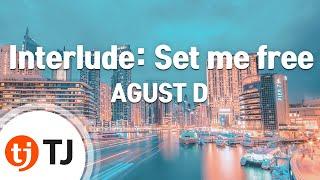 Download lagu [TJ노래방] Interlude: Set me free - AGUST D / TJ Karaoke