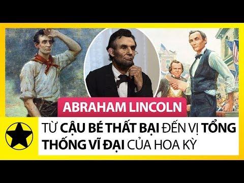 """Abraham Lincoln - Từ Cậu Bé """"Thất Bại"""", Đến Vị Tổng Thống Vĩ Đại Của Hoa Kỳ"""