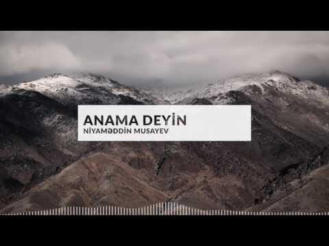 Niyaməddin Musayev - Anama deyin