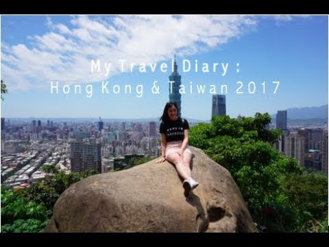 My Travel Diary: Hong Kong & Taiwan 2017