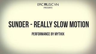 Live Performance | Really Slow Motion - Sunder |  Epic Music VN