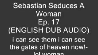 Sebastian Seduces A Woman (OFFICAL ENGLISH DUB)