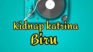 Biru - Kidnap Katrina ( Lirik )