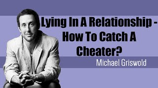 Lying In A Relationship - How To Catch A Cheater