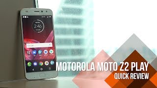 Motorola Moto Z2 Play Quick Review