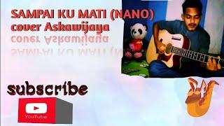 Download SAMPAI KU MATI (NANO) cover Askawijaya(cukok)