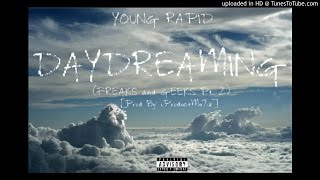 Young Rapid - DayDreaming (Freaks and Geeks Pt. 2)[Prod By: iProduceMu7ik](*FREE DL*)