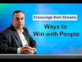 15 Ways to Win With People - Encourage their Dreams