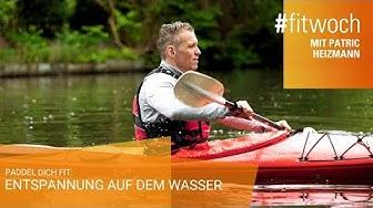 Kajak: Paddel dich fit. Entspannung auf dem Wasser. - #fitwoch mit Patric Heizmann