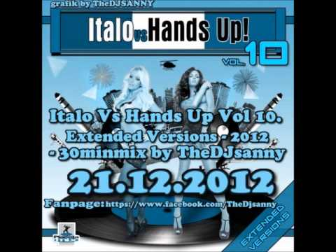 VA - Italo Vs Hands Up Vol 10. Extended Versions - 2012 - 30minmix by TheDJsanny 21.12.2012