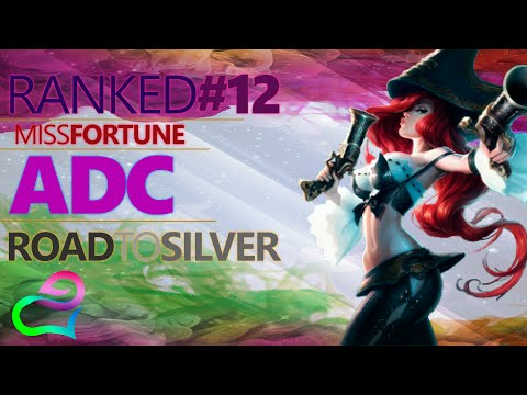 LoL - Ranked Miss Fortune ADC Road To Silver (Por Ahora)  Ep. 12