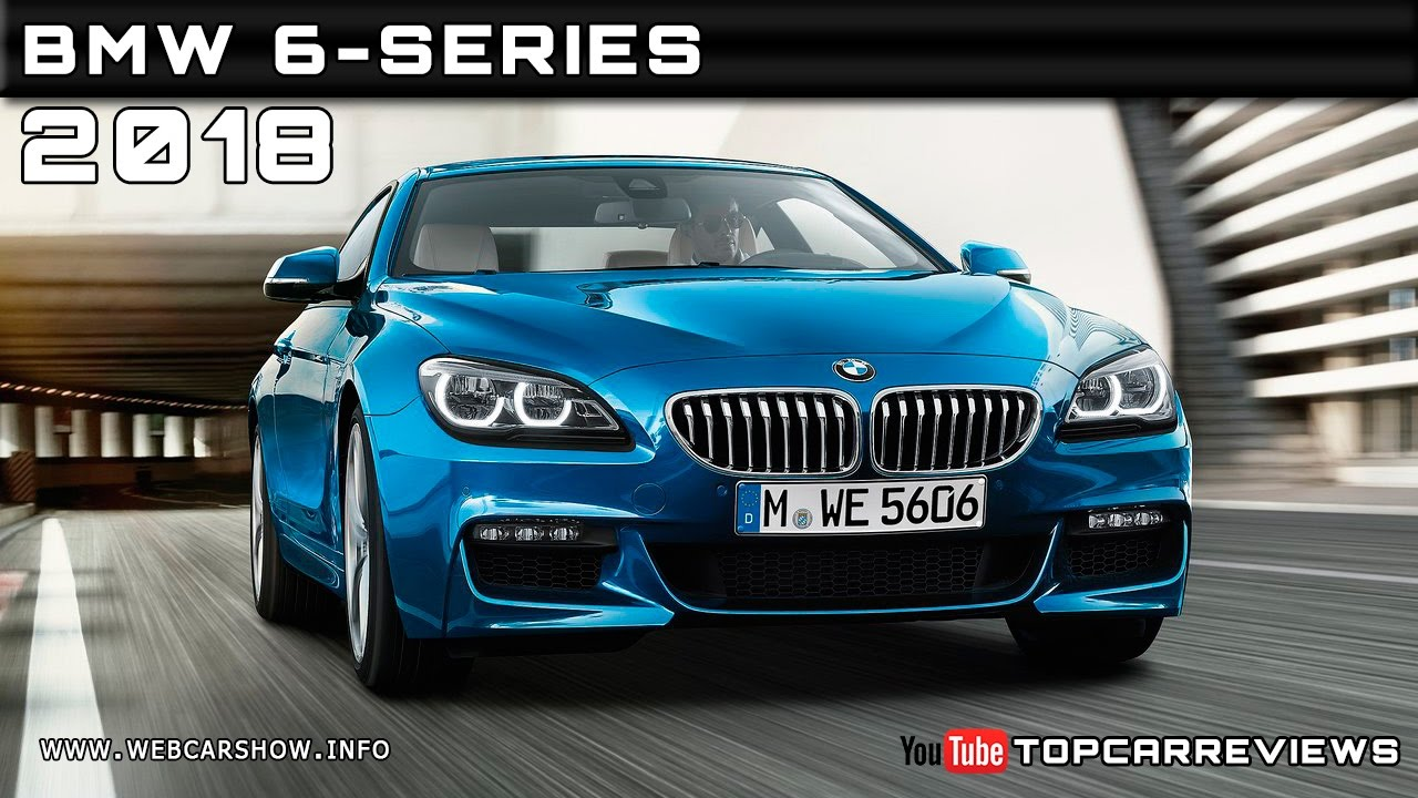 bmw 6 series 2018 release date. modren date with bmw 6 series 2018 release date i