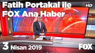 3 Nisan 2019 Fatih Portakal ile FOX Ana Haber