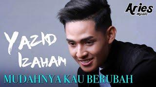 Yazid Izaham - Mudahnya Kau Berubah (Official Lyric Video)