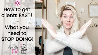 How To Get Clients Fast - STOP doing this & Attract Clients Today!