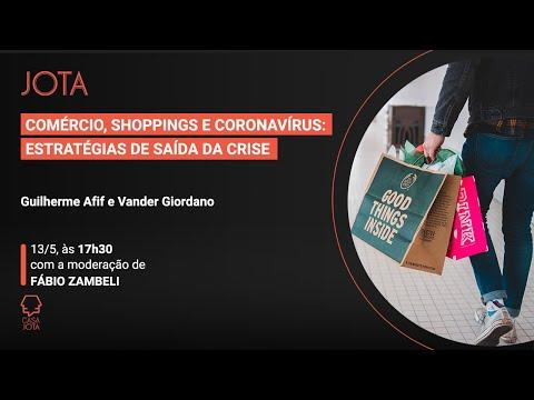 Guilherme Afif e Vander Giordano: Comércio, shoppings e coronavírus: estratégias de saída da crise