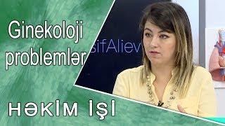Ginekoloji problemlər  - HƏKİM İŞİ  /20.10.2017/