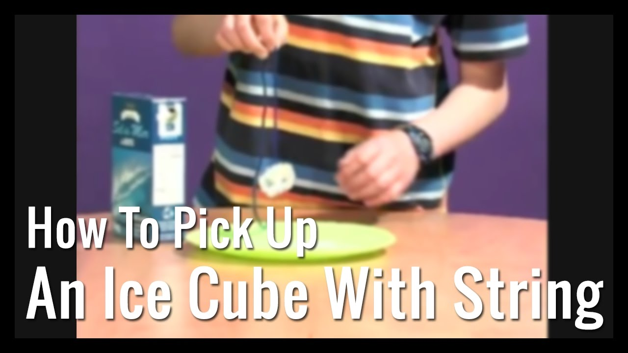 How to Pick up an Ice Cube with String