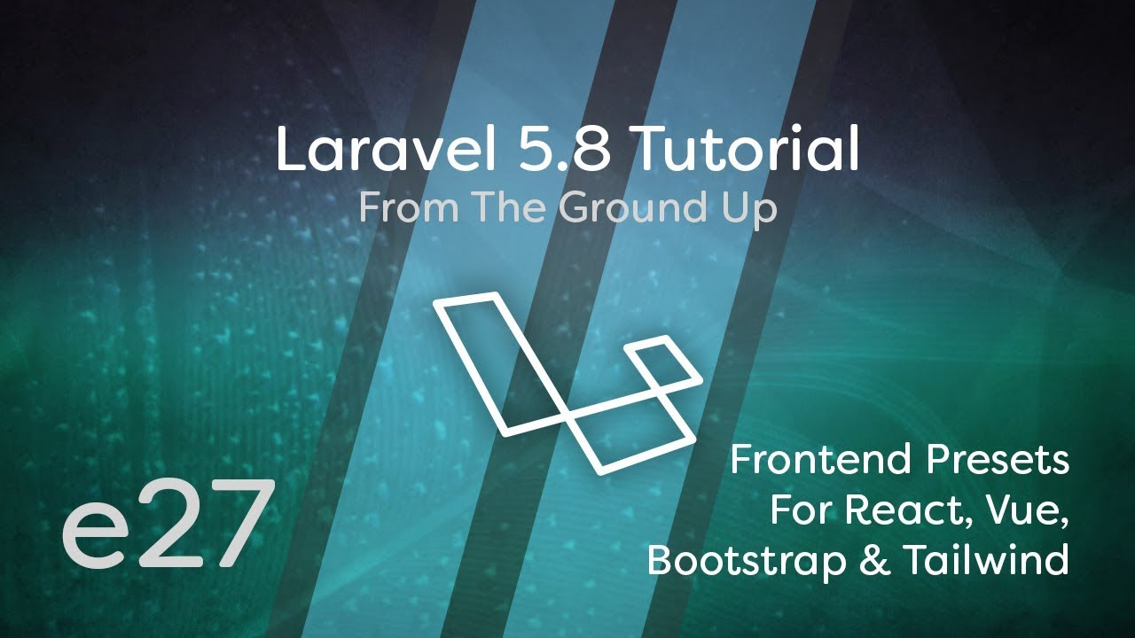 Laravel 5 8 Tutorial From Scratch - e27 - Frontend Presets for React, Vue,  Bootstrap & Tailwind CSS