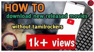 How to download new released Movie without Tamilrockers