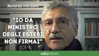 """D'Alema: """"Accordo con Libia? Io da ministro degli Esteri non firmai"""