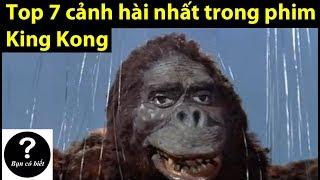 Top 7 Cảnh Hài Nhất trong phim King Kong (キングコングの映画の中でトップ7面白い瞬間)