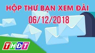 Hộp thư bạn xem Đài (6/12/2018) | THDT