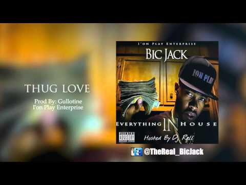 Bic Jack - Thug Love (Everything In House)