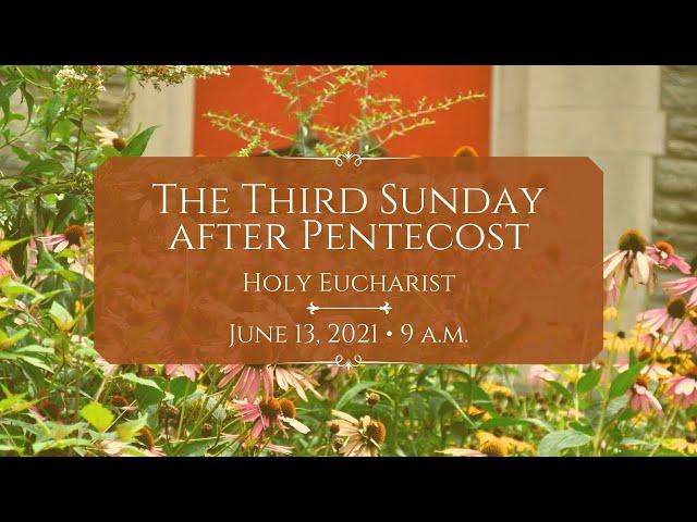 6/13/21: 9 a.m.   The Third Sunday after Pentecost at Saint Paul's Episcopal Church, Chestnut Hill