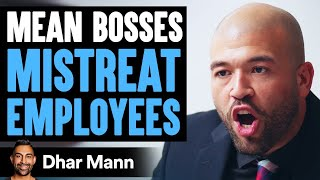 MEAN BOSSES Mistreat Employees, INSTANTLY REGRET IT! | Dhar Mann