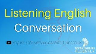 English Conversations With Transcripts English Listening Practice - Listening English