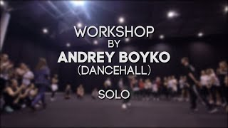 ANDREY BOYKO WORKSHOP (Dancehall) - Solo - SIBPROKACH 2018